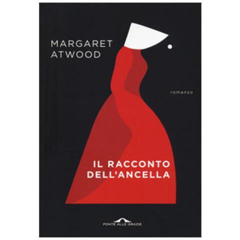 Margaret Atwood Il Racconto Dell Ancella.Ponte Alle Grazie Margaret Atwood Il Racconto Dell Ancella
