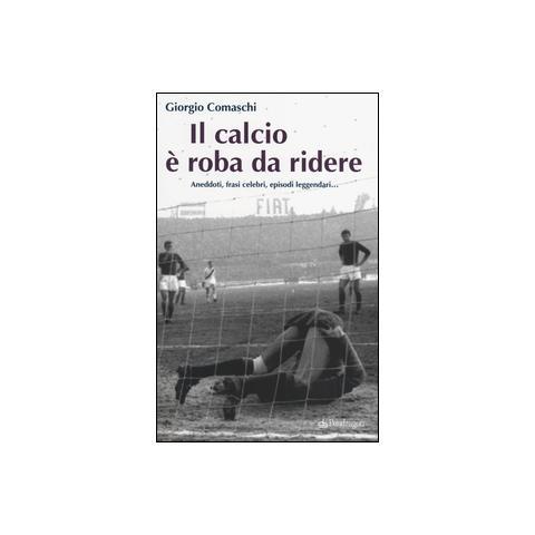 Pendragon Il Calcio è Roba Da Ridere Aneddoti Frasi Celebri