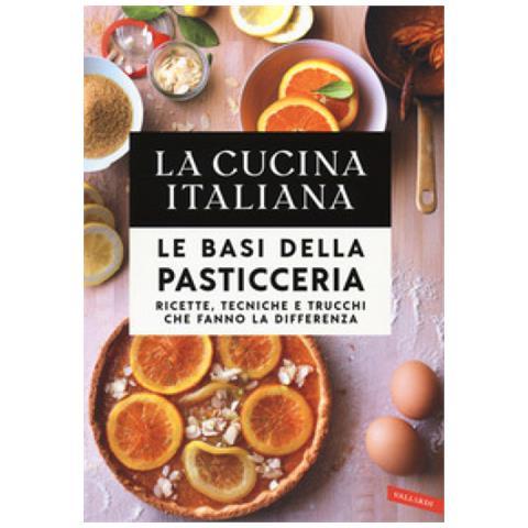 Vallardi A Le Basi Della Pasticceria Ricette Tecniche E Trucchi