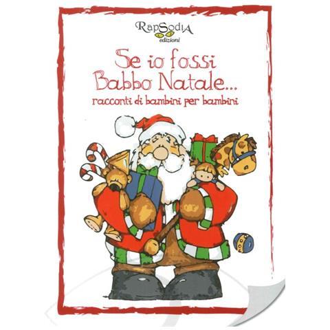 Descrizione Di Babbo Natale Per Bambini.Rapsodia Se Io Fossi Babbo Natale Racconti Di Bambini Per