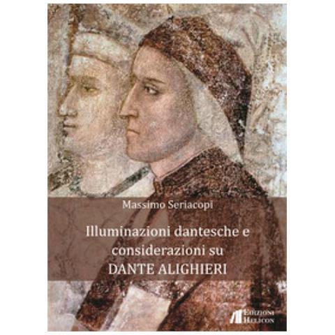 HELICON - Massimo Seriacopi - Illuminazioni Dantesche E Considerazioni Su Dante  Alighieri - ePRICE