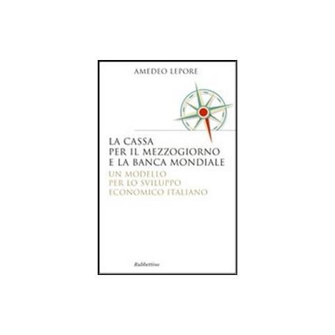 la cassa per il mezzogiorno e la banca mondiale un modello per lo sviluppo economico italiano