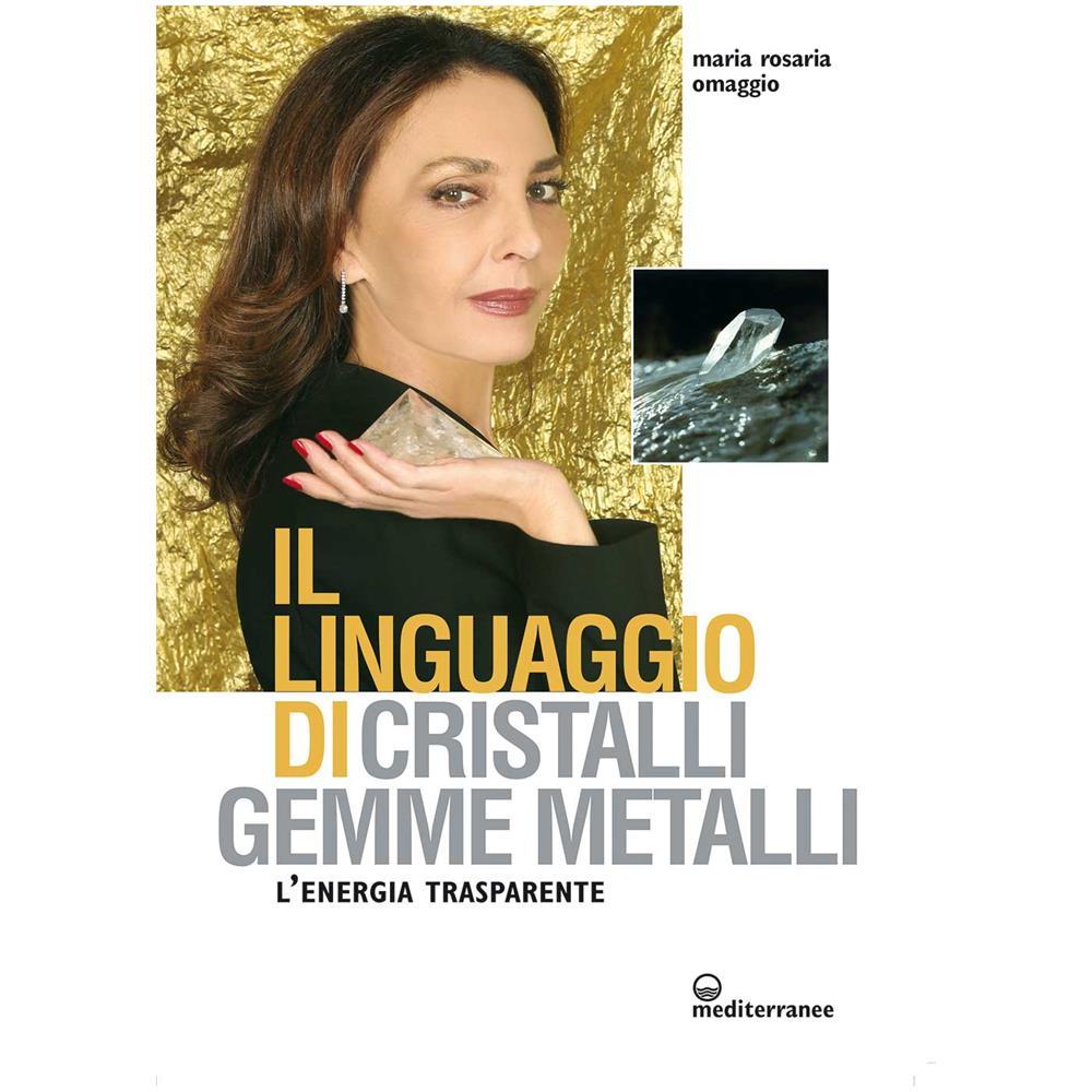 EDIZIONI MEDITERRANEE - Maria Rosaria Omaggio - Il Linguaggio Di Cristalli,  Gemme E Metalli - ePRICE