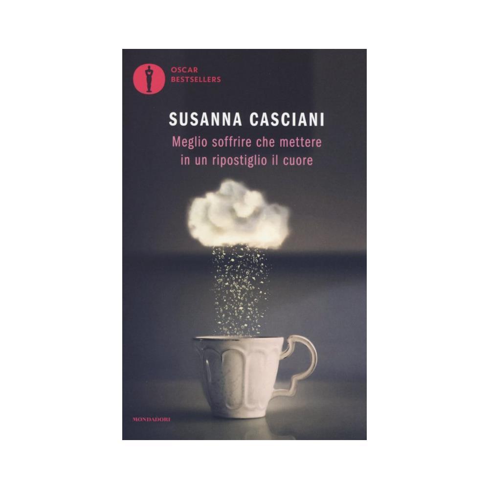 MONDADORI - Susanna Casciani - Meglio Soffrire Che Mettere In Un...