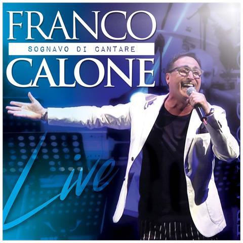 ZEUS RECORD Franco Calone - Sognavo Di Cantare Live (Cd+Dvd)