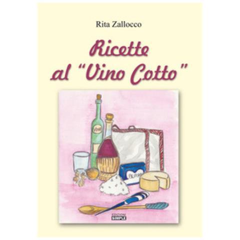 Rita Zallocco - Ricette Al «vino Cotto»