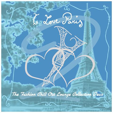WATER MUSIC RECORDS I Love Paris II (Fashion Chill Out Lounge Collection Deux)