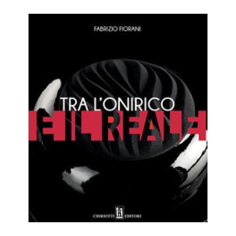 Fabrizio Fiorani - Tra L'onirico E Il Reale. Ediz. Italiana E Inglese