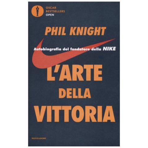 l arte della vittoria  MONDADORI - Phil Knight - L'arte Della Vittoria. Autobiografia Del ...