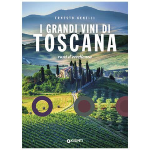 Ernesto Gentili - I Grandi Vini Di Toscana. Rossi D'eccellenza