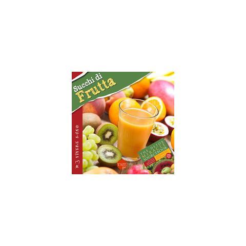 Succhi di frutta. Ricette gustose, informazioni nutrizionali, approfondimenti, tecniche