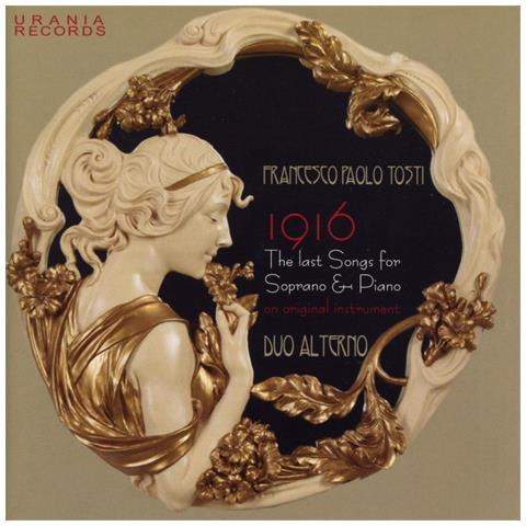 URANIA ARTS Francesco Paolo Tosti - 1916 The Last Songs For Soprano & Piano Le Ultime Liriche Da Camera