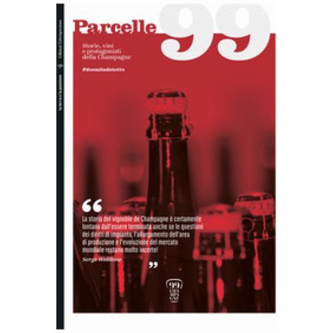 Parcelle99. Storie, Vini E Protagonisti Della Champagne