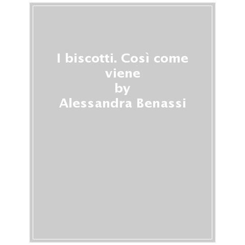 Alessandra Benassi - I Biscotti. Così Come Viene