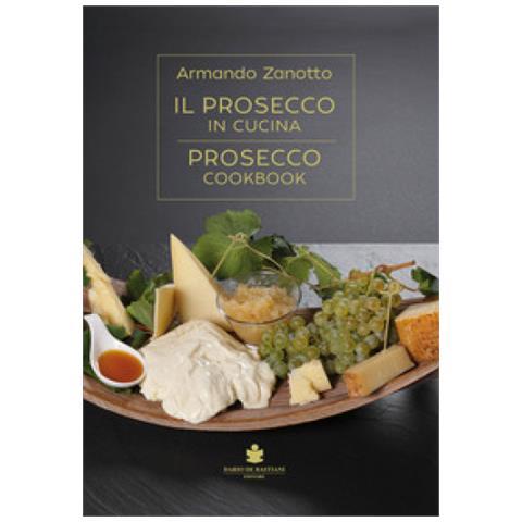 Armando Zanotto - Il Prosecco In Cucina. Ediz. Italiana E Inglese