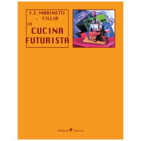 Filippo Tommaso Marinetti, Fillia - La Cucina Futurista