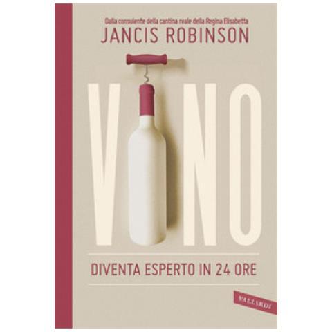 Jancis Robinson - Vino. Diventa Esperto In 24 Ore
