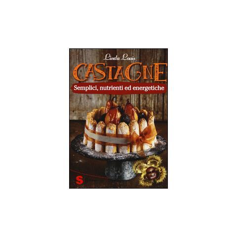 Castagne. Semplici, nutrienti ed energetiche
