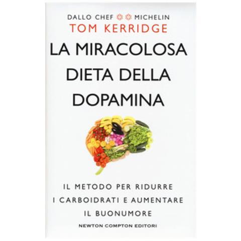 Tom Kerridge - La Miracolosa Dieta Della Dopamina. Il Metodo Per Ridurre I Carboidrati E Aumentare Il Buonumore