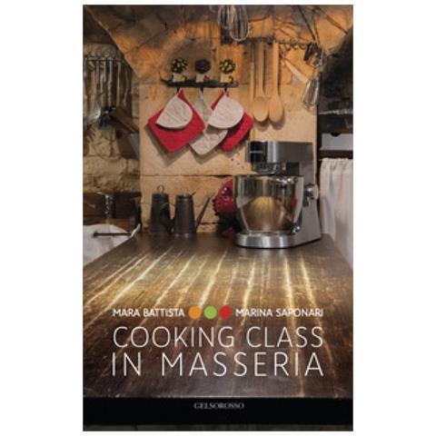 Mara Battista, Marina Saponari - Cooking Class In Masseria. Ediz. Italiana E Inglese
