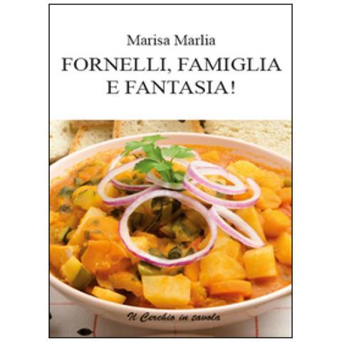 Marisa Marlia - Fornelli, Famiglia E Fantasia!