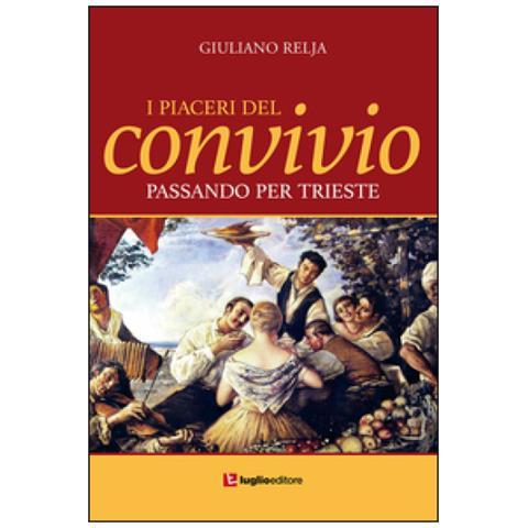 Giuliano Relja - I Piaceri Del Convivio Passando Per Trieste