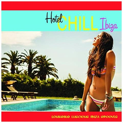 WATER MUSIC RECORDS Hotel Chill Ibiza (Lounging Luscious Ibiza Grooves) - Disponibile dal 18/05/2018