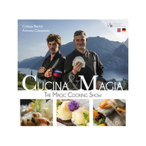 Cristian Bertol, Antonio Casanova - Cucina & Magia. The Magic Cooking Show. Ediz. Italiana, Inglese E Tedesca. Con Dvd Video
