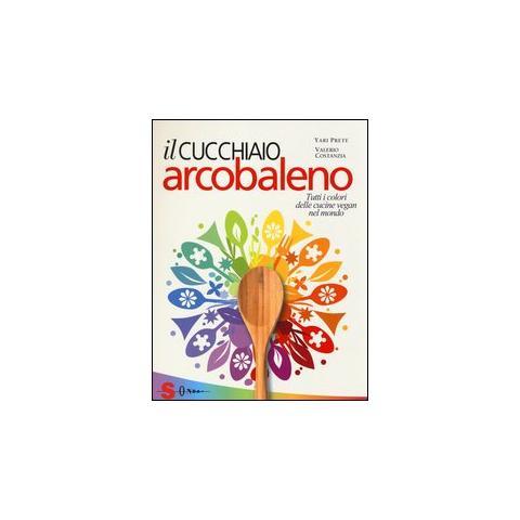 Il cucchiaio arcobaleno. Tutti i colori delle cucine vegan nel mondo