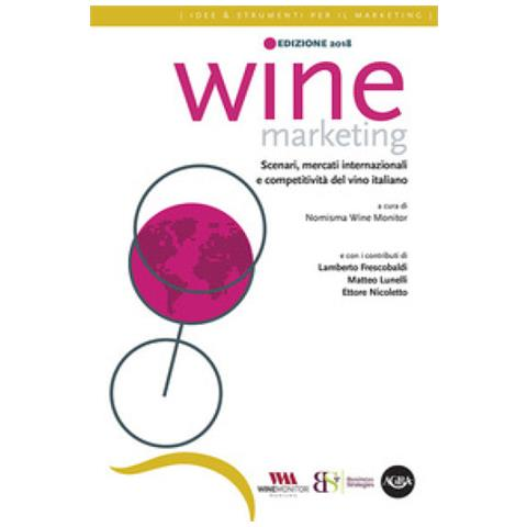 Wine Marketing 2018. Scenari, Mercati Internazionali E Competitività Del Vino Italiano