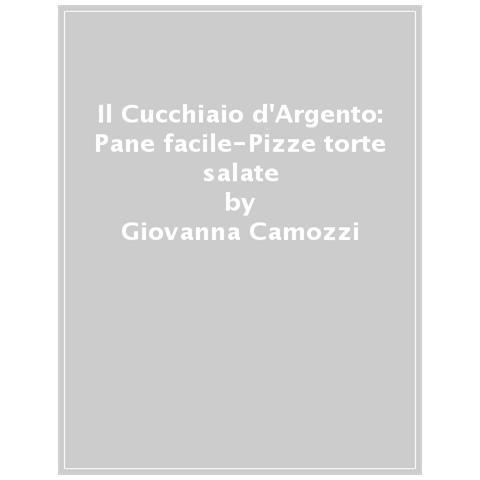 Giovanna Camozzi - Il Cucchiaio D'argento. L'ho Fatto Io. Pane Facile-pizze E Torte Salate